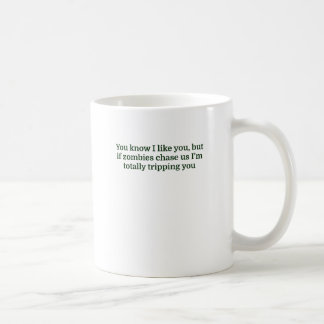 You know I like you, but if zombies chase us I'm t Coffee Mug