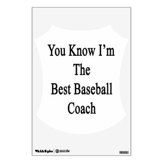You Know I m The Best Baseball Coach Room Decal