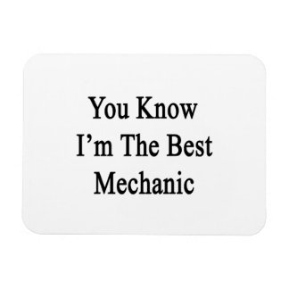 You Know I m The Best Mechanic Rectangle Magnets