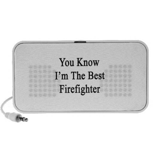 You Know I'm The Best Firefighter Mini Speakers