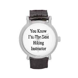 You Know I'm The Best Hiking Instructor Wristwatch