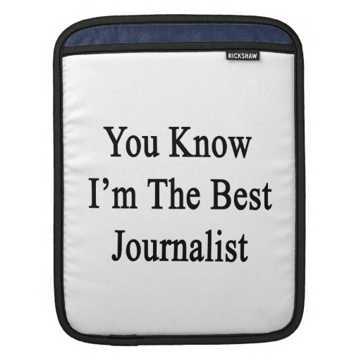 You Know I'm The Best Journalist iPad Sleeve