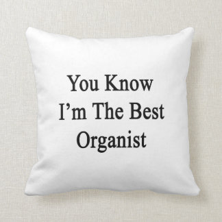 You Know I'm The Best Organist Throw Pillows
