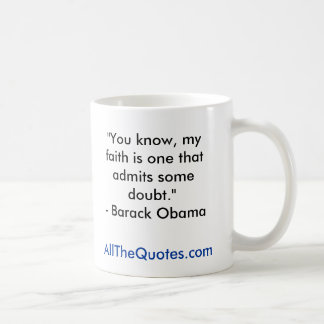 """""""You know, my faith is one that admits some dou... Classic White Coffee Mug"""