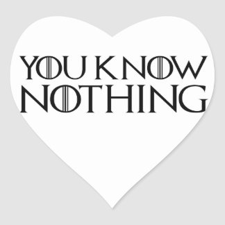 You Know Nothing In A Black Font Heart Sticker