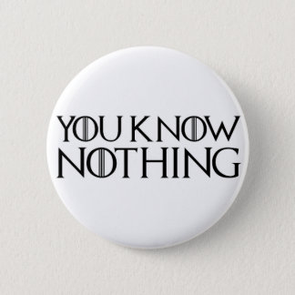 You Know Nothing In A Black Font Pinback Button