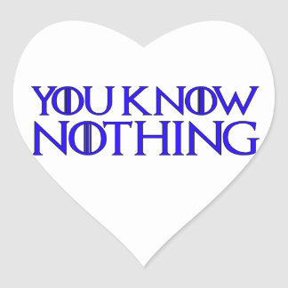 You Know Nothing In A Dark Blue Font Heart Sticker