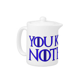 You Know Nothing In A Dark Blue Font Teapot