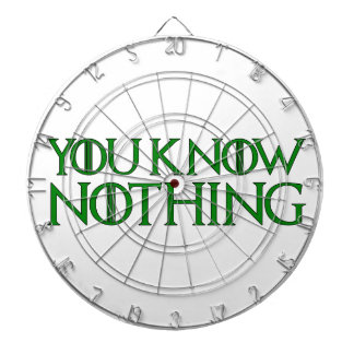 You Know Nothing In A Dark Green Font Dart Board
