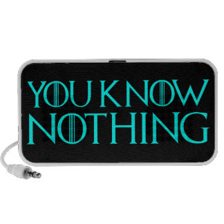 You Know Nothing In A Light Blue Font Speaker