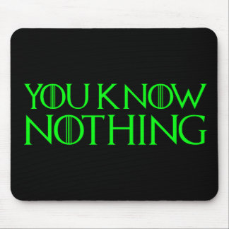 You Know Nothing In A Light Green Font Mouse Pad