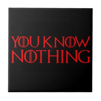 You Know Nothing In A Red Font Ceramic Tile