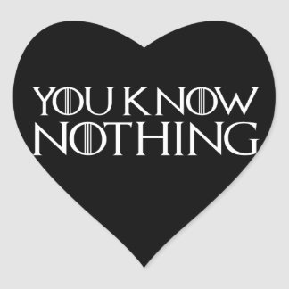 You Know Nothing In A White Font Heart Sticker