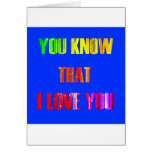 You Know that I love you Greeting Card