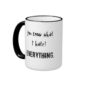 You know what I hate? EVERYTHING. Ringer Coffee Mug