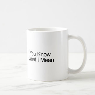You Know What I Mean Coffee Mug