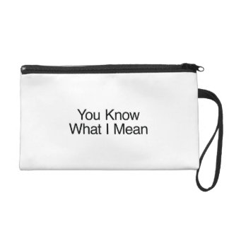 You Know What I Mean Wristlet Clutches