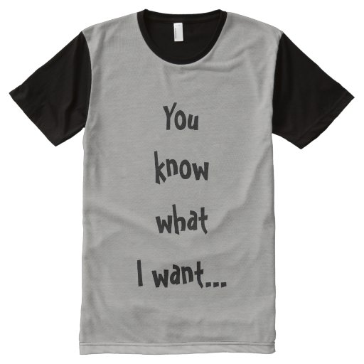 You Know What I Want Cool Mens T-Shirt