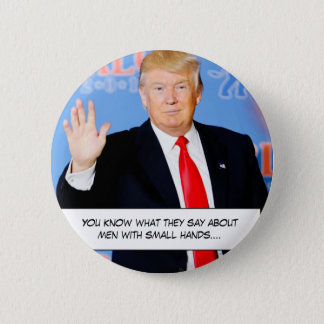 """You know what they say about men with small hands"""" pinback button"""