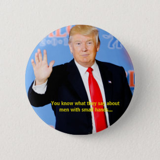 You know what they say about men with small hands. pinback button