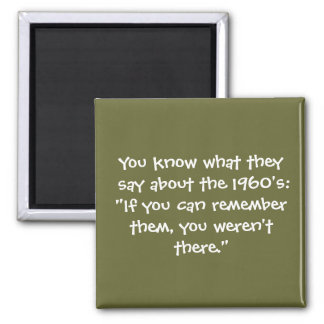 You know what they say about the 60's - Senior Cit 2 Inch Square Magnet