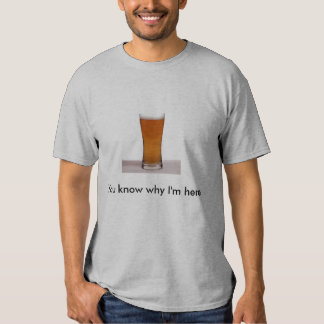 You know why I'm here Tshirt