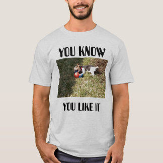 YOU KNOW YOU LIKE  IT-SHIRT T-Shirt