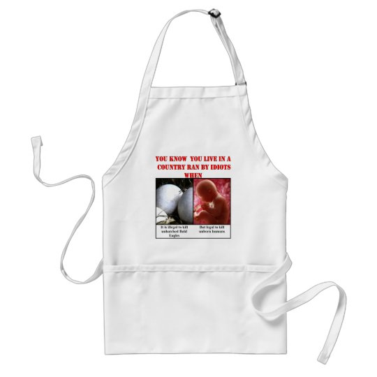 YOU KNOW YOU LIVE IN A COUNTRY RAN BY IDIOTS WHEN ADULT APRON