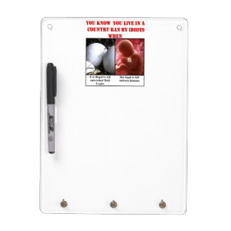 YOU KNOW YOU LIVE IN A COUNTRY RAN BY IDIOTS WHEN Dry-Erase BOARD