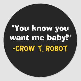 """You know you want me baby!"" Classic Round Sticker"
