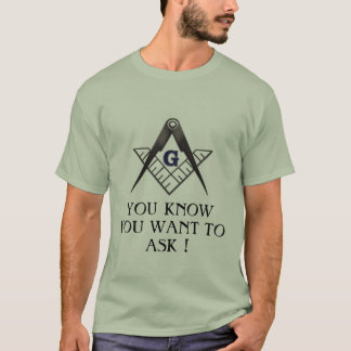 YOU KNOW YOU WANT TO ASK ! T-Shirt
