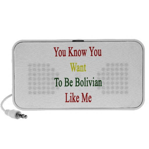 You Know You Want To Be Bolivian Like Me Laptop Speakers