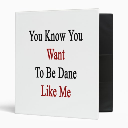 You Know You Want To Be Dane Like Me Binder