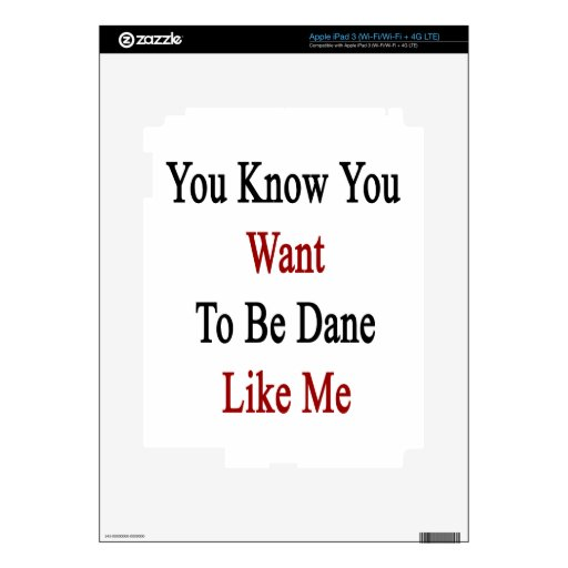 You Know You Want To Be Dane Like Me Decal For iPad 3