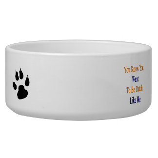You Know You Want To Be Dutch Like Me Dog Water Bowls