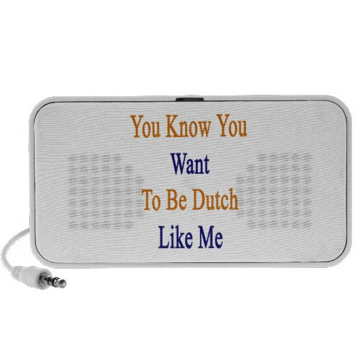 You Know You Want To Be Dutch Like Me Laptop Speakers