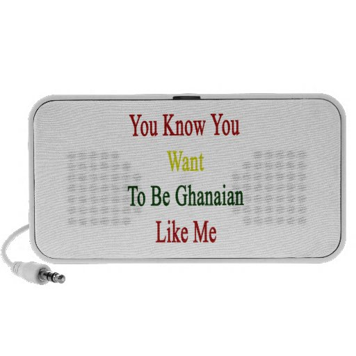 You Know You Want To Be Ghanaian Like Me Mini Speaker