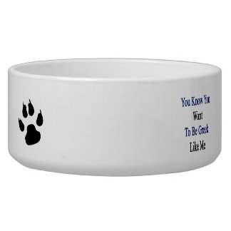 You Know You Want To Be Greek Like Me Pet Bowl
