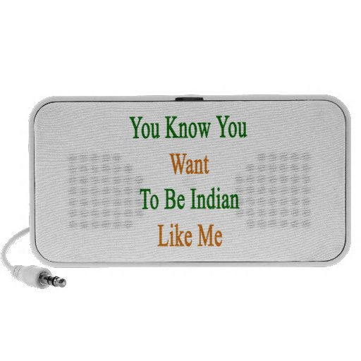 You Know You Want To Be Indian Like Me iPhone Speaker