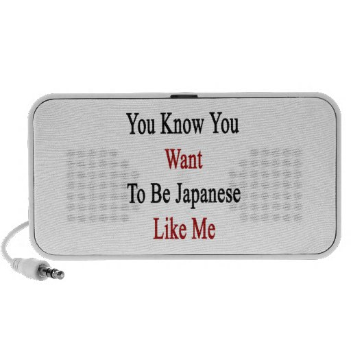 You Know You Want To Be Japanese Like Me Notebook Speaker