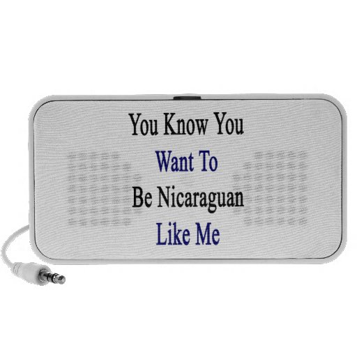 You Know You Want To Be Nicaraguan Like Me Laptop Speaker