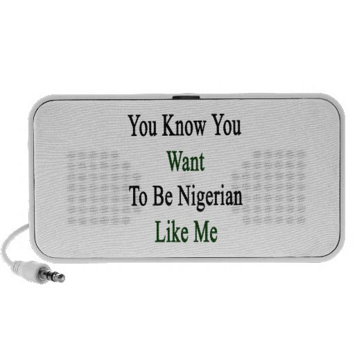 You Know You Want To Be Nigerian Like Me Mp3 Speakers