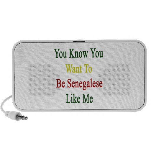 You Know You Want To Be Senegalese Like Me Portable Speaker