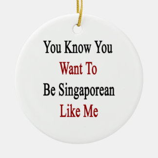 You Know You Want To Be Singaporean Like Me Christmas Ornaments