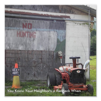 You Know Your Neighbor's a Redneck When... Posters