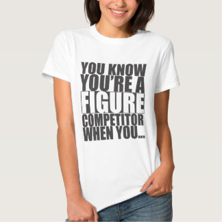 You Know You're A Figure Competitor When You... Shirt