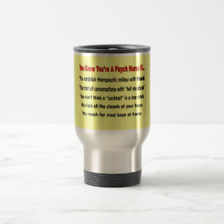 You Know You're A Psych Nurse IF... Travel Mug