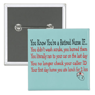 You know you're a RETIRED NURSE IF... Pin