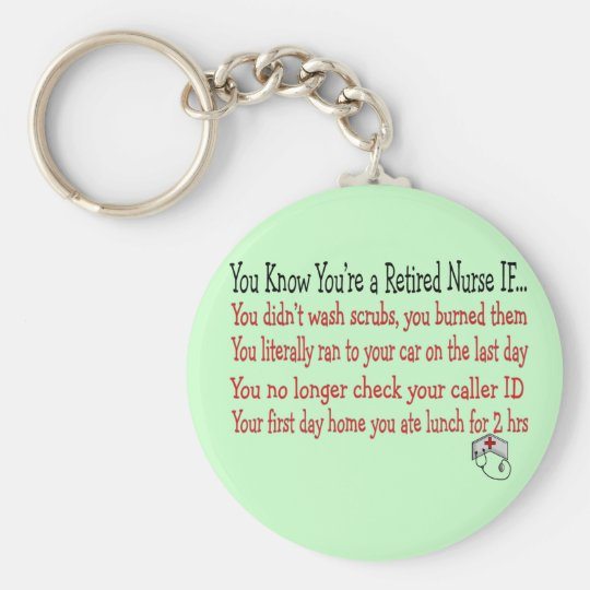 You know you're a RETIRED NURSE IF... Keychain