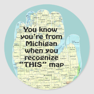 You Know You're From Michigan When You Recognize T Classic Round Sticker